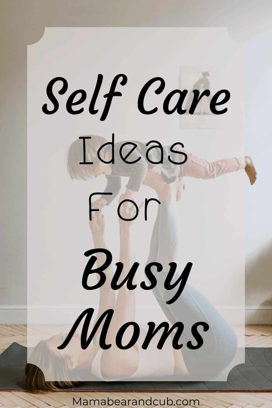 Self Care Ideas For Busy Moms